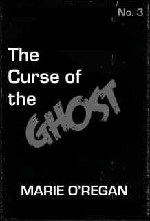 The Curse of the Ghost, by Marie O'Regan